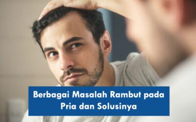 Berbagai Masalah Rambut pada Pria dan Solusinya