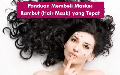 Panduan Membeli Masker Rambut (Hair Mask) yang Tepat