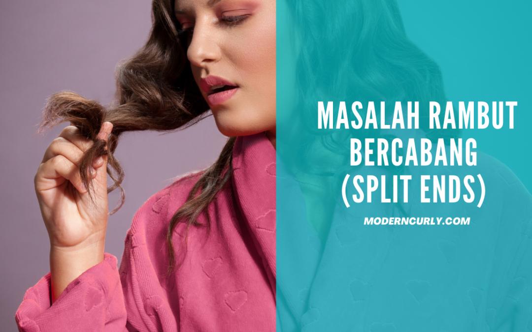 Rambut Bercabang (Split ends) : Ciri-ciri, Penyebab dan Cara Mengatasinya!